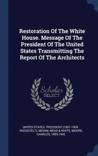 Restoration of the White House. Message of the President of the United States Transmitting the Report of the Architects (inbunden)