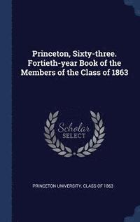 Princeton, Sixty-Three. Fortieth-Year Book of the Members of the Class of 1863 (inbunden)
