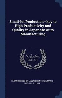 Small-Lot Production--Key to High Productivity and Quality in Japanese Auto Manufacturing (inbunden)