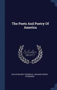 The Poets and Poetry of America (inbunden)