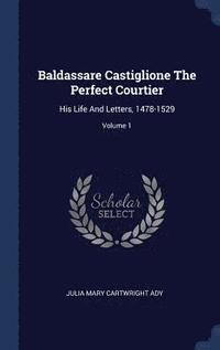 Baldassare Castiglione the Perfect Courtier (inbunden)