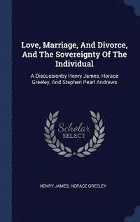 Love, Marriage, and Divorce, and the Sovereignty of the Individual (inbunden)