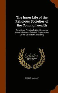 The Inner Life of the Religious Societies of the Commonwealth (inbunden)