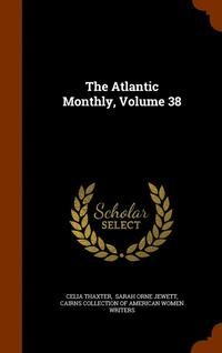 The Atlantic Monthly, Volume 38 (inbunden)