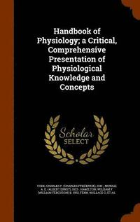 Handbook of Physiology; A Critical, Comprehensive Presentation of Physiological Knowledge and Concepts (inbunden)