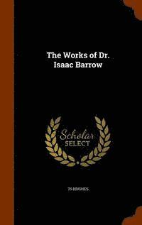 The Works of Dr. Isaac Barrow (inbunden)