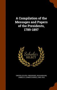 A Compilation of the Messages and Papers of the Presidents, 1789-1897 (inbunden)