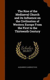 The Rise of the Mediaeval Church and Its Influence on the Civilisation of Western Europe (inbunden)