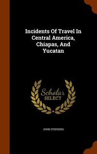 Incidents of Travel in Central America, Chiapas and Yucatan (inbunden)