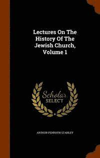 Lectures on the History of the Jewish Church, Volume 1 (inbunden)