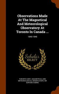 Observations Made at the Magnetical and Meteorological Observatory at Toronto in Canada ... (inbunden)