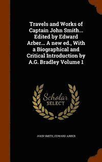 Travels and Works of Captain John Smith... Edited by Edward Arber... a New Ed., with a Biographical and Critical Introduction by A.G. Bradley Volume 1 (inbunden)