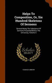 Helps to Composition, Or, Six Hundred Skeletons of Sermons (inbunden)