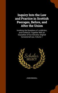 Inquiry Into the Law and Practice in Scottish Peerages, Before, and After the Union (inbunden)