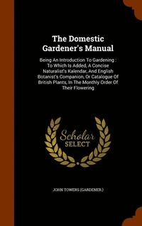 The Domestic Gardener's Manual (inbunden)