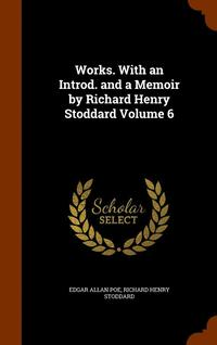 Works. with an Introd. and a Memoir by Richard Henry Stoddard Volume 6 (inbunden)