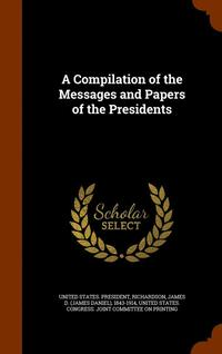 A Compilation of the Messages and Papers of the Presidents (inbunden)