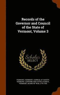 Records of the Governor and Council of the State of Vermont, Volume 3 (inbunden)
