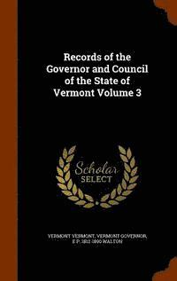 Records of the Governor and Council of the State of Vermont Volume 3 (inbunden)