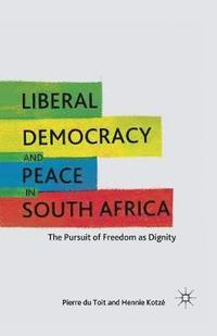 Liberal Democracy and Peace in South Africa (häftad)
