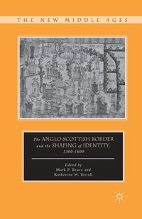 The Anglo-Scottish Border and the Shaping of Identity, 1300-1600 (häftad)
