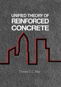 Unified Theory of Reinforced Concrete (e-bok)