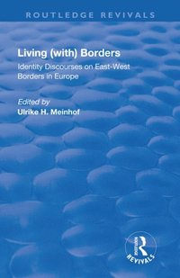 Living (with) Borders: Identity Discourses on East-West Borders in Europe (e-bok)