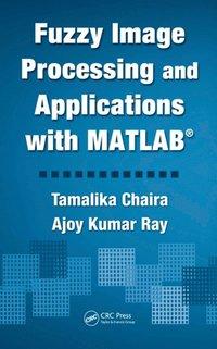 Fuzzy Image Processing and Applications with MATLAB av Tamalika Chaira,  Ajoy Kumar Ray (E-bok)