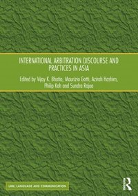 International Arbitration Discourse and Practices in Asia (e-bok)