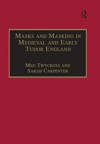 Masks and Masking in Medieval and Early Tudor England (e-bok)