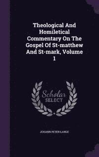 Theological and Homiletical Commentary on the Gospel of St-Matthew and St-Mark, Volume 1 (inbunden)