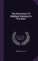 The Revolution of Nihilism Warning to the West (inbunden)