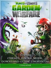 Plants Vs Zombies Garden Warfare Game Cheats, Hacks, Mods, Download Guide  Unofficial av Chala Dar (E-bok)