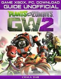 Plants Vs Zombies Garden Warfare 2 Game Xbox, Pc, Download Guide Unofficial  (e