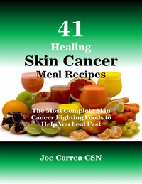 41 Healing Skin Cancer Meal Recipes : The Most Complete Skin Cancer Fighting Foods to Help You Heal Fast (e-bok)