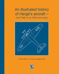 An illustrated history of Herg 's aircraft - from Tintin to Jo, Zette and Jocko (häftad)