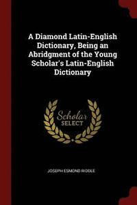 A Diamond Latin-English Dictionary, Being an Abridgment of the Young Scholar's Latin-English Dictionary (häftad)