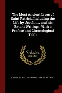 The Most Ancient Lives of Saint Patrick, Including the Life by Jocelin ... and His Extant Writings, with a Preface and Chronological Table (häftad)