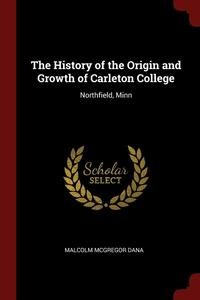 The History of the Origin and Growth of Carleton College (häftad)