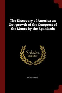 The Discovery of America an Out-Growth of the Conquest of the Moors by the  Spaniards av Anonymous (Häftad)