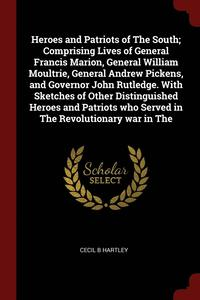 Heroes and Patriots of the South; Comprising Lives of General Francis Marion, General William Moultrie, General Andrew Pickens, and Governor John Rutledge. with Sketches of Other Distinguished Heroes (häftad)