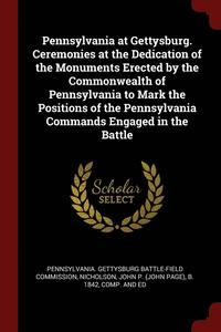 Pennsylvania at Gettysburg. Ceremonies at the Dedication of the Monuments Erected by the Commonwealth of Pennsylvania to Mark the Positions of the Pennsylvania Commands Engaged in the Battle (häftad)