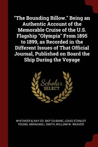 The Bounding Billow. Being an Authentic Account of the Memorable Cruise of the U.S. Flagship Olympia from 1895 to 1899, as Recorded in the Different Issues of That Official Journal, Published on (häftad)