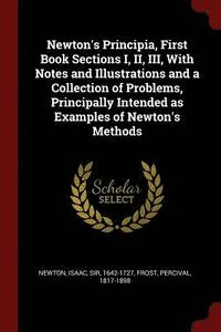 Newton's Principia, First Book Sections I, II, III, with Notes and Illustrations and a Collection of Problems, Principally Intended as Examples of Newton's Methods (häftad)