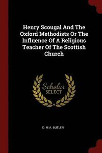 Henry Scougal and the Oxford Methodists or the Influence of a Religious Teacher of the Scottish Church (häftad)