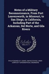 Notes of a Military Reconnoissance, from Fort Leavenworth, in Missouri, to San Diego, in California, Including Part of the Arkansas, del Norte, and Gila Rivers (häftad)