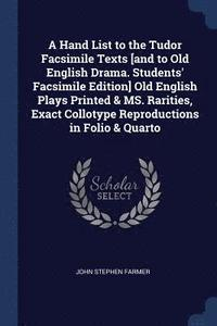 A Hand List to the Tudor Facsimile Texts [and to Old English Drama. Students' Facsimile Edition] Old English Plays Printed &; Ms. Rarities, Exact Collotype Reproductions in Folio &; Quarto (häftad)