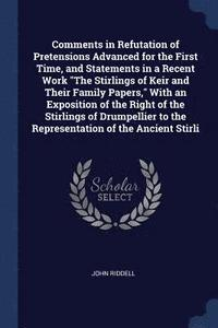 Comments in Refutation of Pretensions Advanced for the First Time, and Statements in a Recent Work the Stirlings of Keir and Their Family Papers, with an Exposition of the Right of the Stirlings of (häftad)