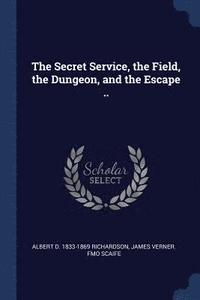 The Secret Service, the Field, the Dungeon, and the Escape .. (häftad)