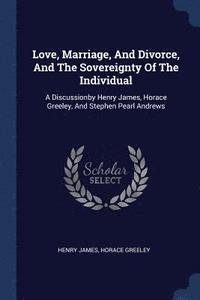 Love, Marriage, and Divorce, and the Sovereignty of the Individual (häftad)